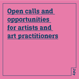 Open calls, opportunities and resources for artists and art practitioners